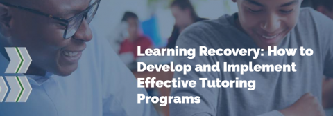 Learning Recovery: How to Develop and Implement Effective Tutoring Programs